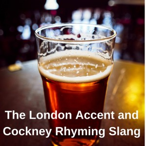 The London Accent and Cockney Rhyming Slang – AIRC105