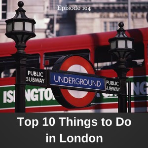 The Top Ten Things To Do In London – AIRC104