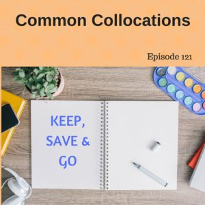 Common Collocations with KEEP, SAVE and GO – AIRC121