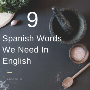 9 Spanish Words We Need In English – AIRC127