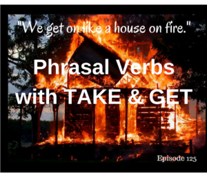 Phrasal Verbs with TAKE and GET – AIRC125