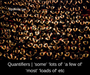 Quantifiers | 'some' 'lots of' 'a few of' 'most' 'loads of'