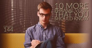 10 more phrasal verbs that you should know – AIRC144