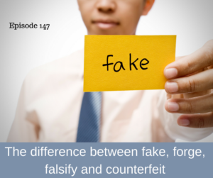 The difference between fake, forge, falsify and counterfeit
