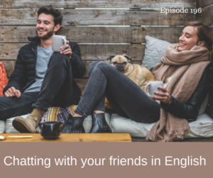 Chatting with your friends in English – AIRC196