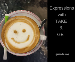 expressions with take and get