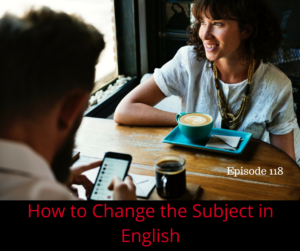How to Change the Subject in English – AIRC218