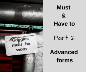 Must and Have to – Part 2 – Advanced forms – AIRC306
