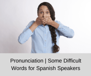 Pronunciation | Some Difficult Words for Spanish Speakers – AIRC310