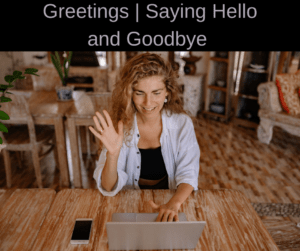 Greetings | Saying Hello and Goodbye – AIRC332
