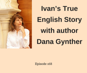 Ivan's True English Story & author Dana Gynther – AIRC168