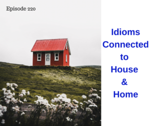 Idioms Connected to House & Home – AIRC220