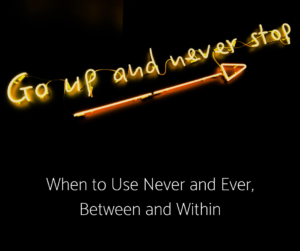 When to Use Never and Ever, Between and Within – AIRC230