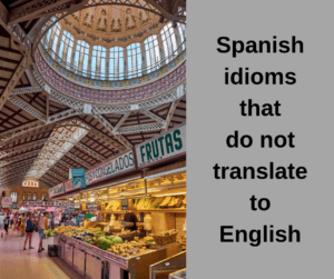 Spanish idioms that don't translate literally to English – AIRC278