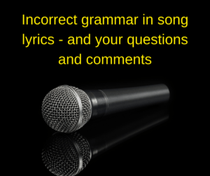 Incorrect grammar in song lyrics and your questions and comments – AIRC309