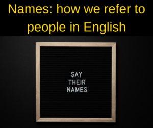 Names and how we refer to people in English – AIRC340