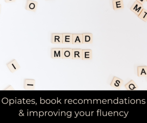 Opiates, book recommendations and improving your fluency – AIRC369